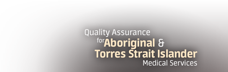 Quality Assurance for Aboriginal and Torres Strait Islander Medical Services